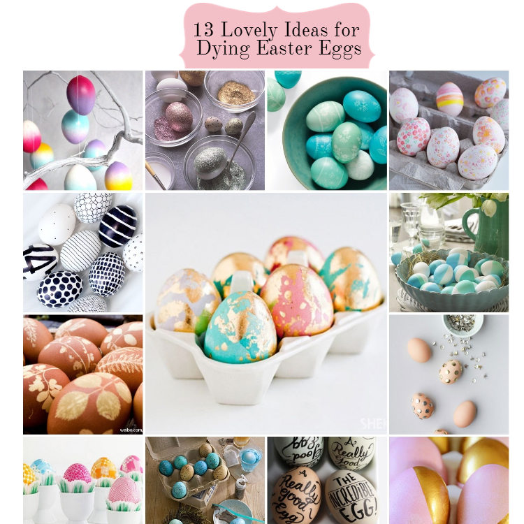 13 Lovely Ideas for Dying Easter Eggs