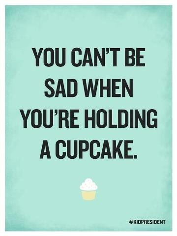 quote-you can't be sad when  you are holding a cupcake