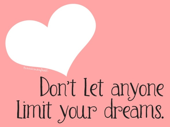 Don't let anyone limit yours dreams quote